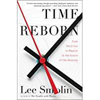 Time Reborn: From the Crisis in Physics to the Future of the Universe (English Edition)