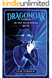 Dragonoak: The Sky Beneath The Sun (English Edition)
