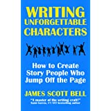 Writing Unforgettable Characters: How to Create Story People Who Jump Off the Page (Bell on Writing Book 12)