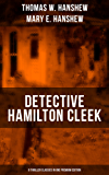 DETECTIVE HAMILTON CLEEK: 8 Thriller Classics in One Premium Edition: Cleek of Scotland Yard, Cleek the Master Detective, Cleek's Government Cases, Riddle ... Purple Emperor, Riddle of the Frozen Flame…