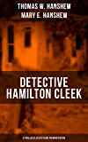DETECTIVE HAMILTON CLEEK: 8 Thriller Classics in One Premium Edition: Cleek of Scotland Yard, Cleek the Master Detective, Cleek's Government Cases, Riddle ... of the Frozen Flame… (English Edition)