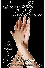 """Irresistible Indulgence: an erotic novella (The """"Irresistible"""" Series Book 1) Kindle Edition"""