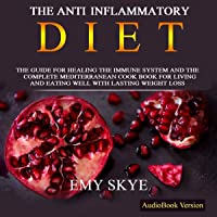 The Anti Inflammatory Diet: The Guide for Healing the Immune System and the Complete Mediterranean Cook Book for Living and Eating Well with Lasting Weight Loss