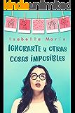 Ignorarte y otras cosas imposibles