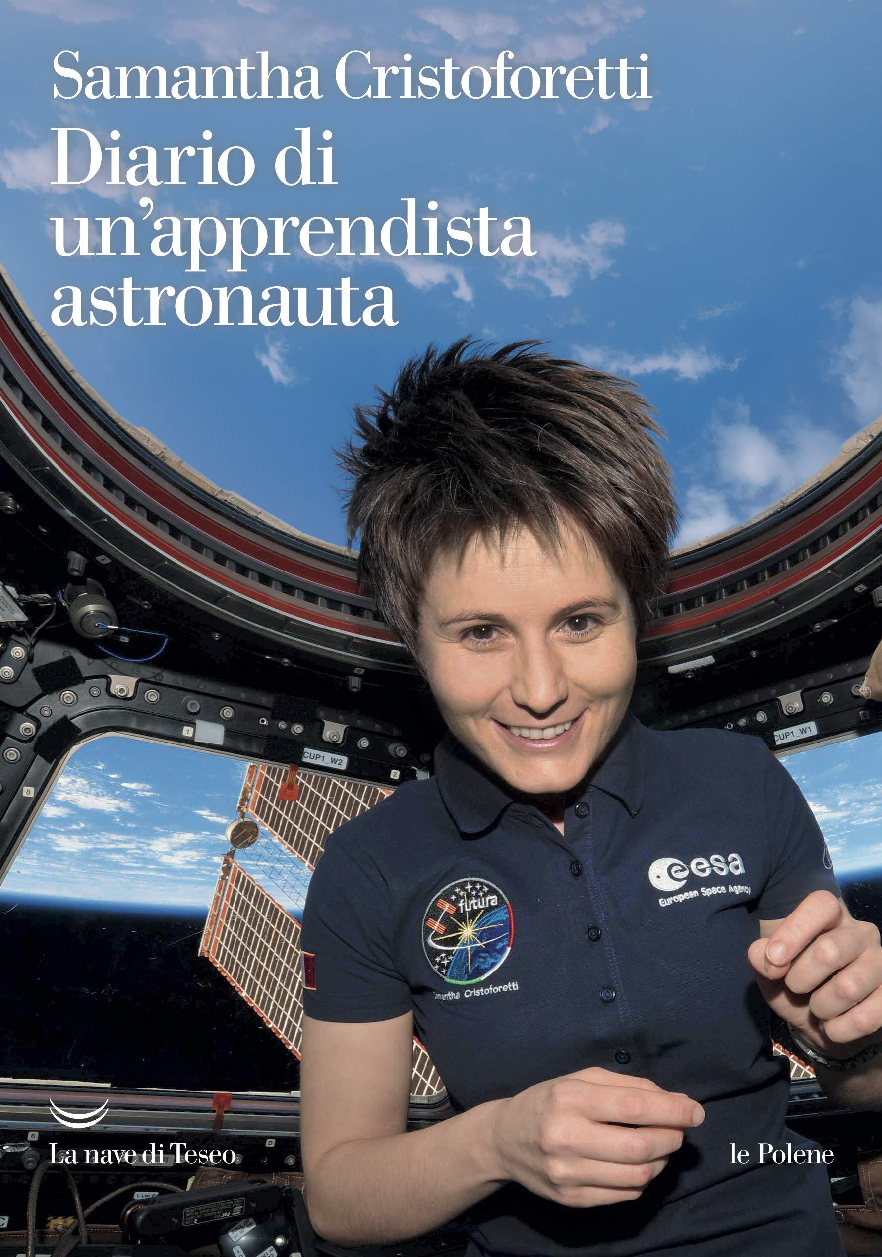 Diario di un'apprendista astronauta Copertina flessibile – 4 ott 2018 Samantha Cristoforetti J. Lagatta La nave di Teseo 8893445751
