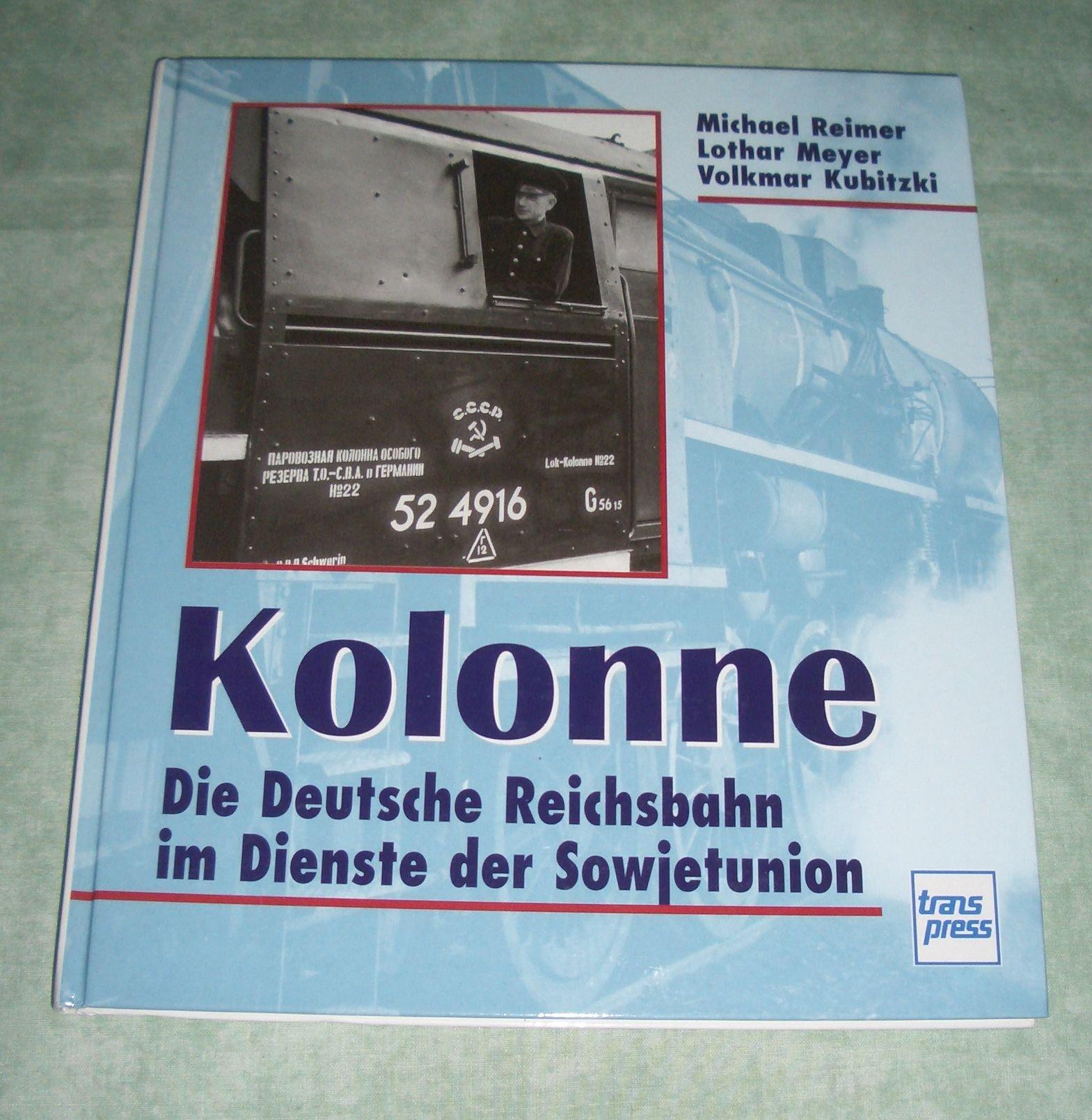 Kolonne. Die Deutsche Reichsbahn im Dienste der Sowjetunion.