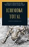 ICHIMOKU TOTAL: Análisis técnico de los mercados financieros con el sistema Ichimoku Kinko Hyo