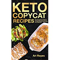 Keto Copycat Recipes: Quick & Easy Cookbook For Making Your Favorite Restaurant...