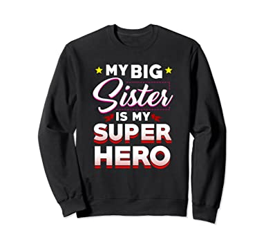 Amazoncom My Big Sister Is My Super Hero Sweatshirt Love You Sis