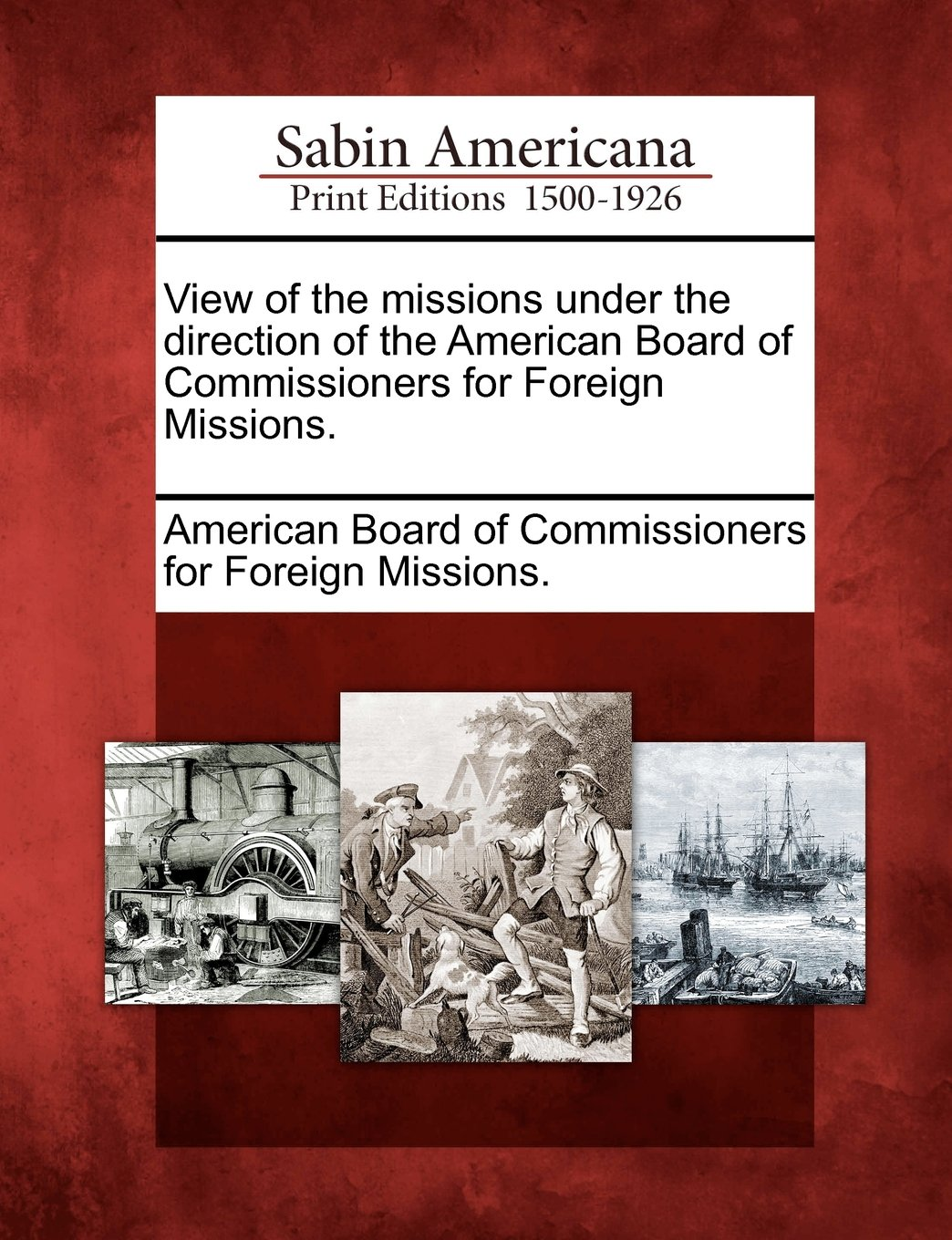 Read Online View of the missions under the direction of the American Board of Commissioners for Foreign Missions. ebook