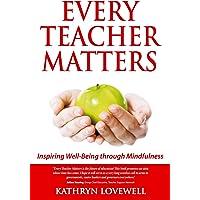 Every Teacher Matters: Inspiring Well-Being through Mindfulness