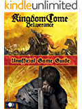KINGDOM COME DELIVERANCE GAME GUIDE: The Best Strategy Guide: TIPS, TRICKS AND MORE...  (English Edition)