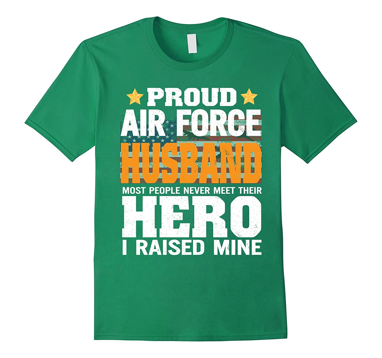 Proud Air Force Husband Most People Never Meet Hero T-Shirt-CD