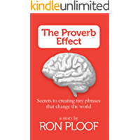 The Proverb Effect: Secrets to Creating Tiny Phrases that Change the World