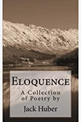 Eloquence: A Collection of Poetry by Jack Huber Kindle Edition