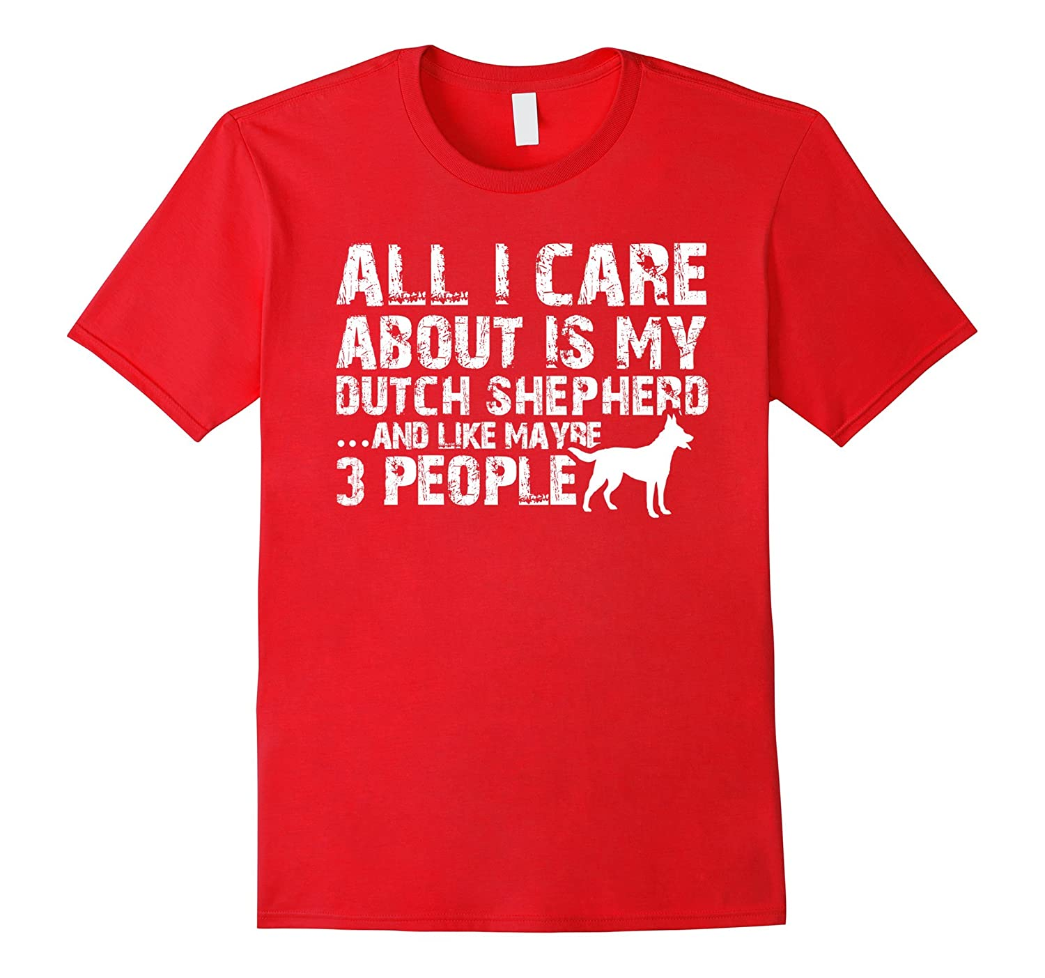 Dutch Shepherd Shirt | All I care about is my Dutch Shepherd-Art
