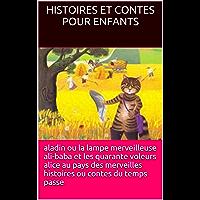 histoires et contes pour enfants: ALADIN ALI-BABA ET LES QUARANTE VOLEURS ALICE AUX PAYS  DES MERVEILLES HISTOIRES OU CONTES DU TEMPS PASSE