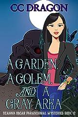 A Garden, A Golem, and a Gray Area: Deanna Oscar Paranormal Mysteries Book 12 (Deanna Oscar Paranormal Mystery) Kindle Edition