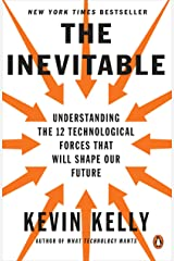 The Inevitable: Understanding the 12 Technological Forces That Will Shape Our Future Paperback