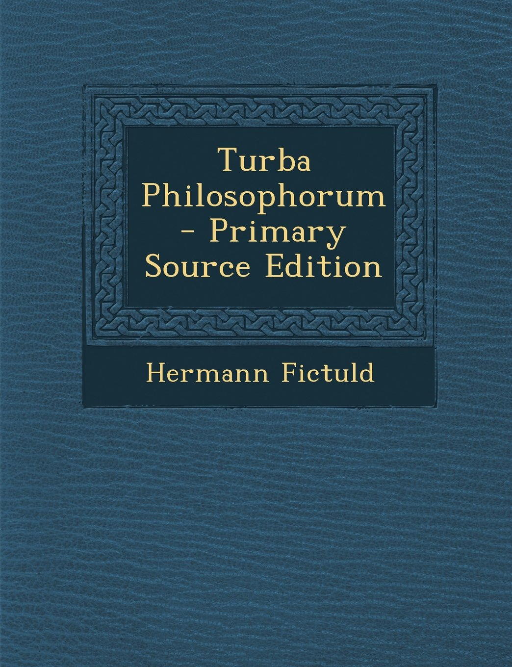 Turba Philosophorum - Primary Source Edition: Hermann Fictuld: 9781293382332: Amazon.com: Books