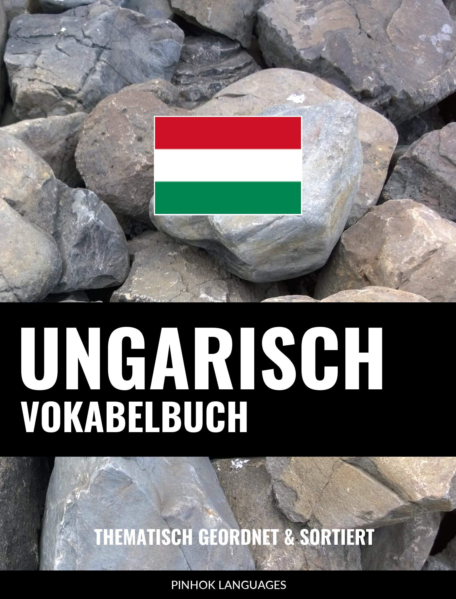 Ungarisch Vokabelbuch: Thematisch Gruppiert & Sortiert