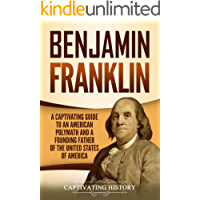 Benjamin Franklin: A Captivating Guide to an American Polymath and a Founding Father of the United States of America