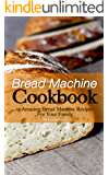 Bread Machine Cookbook: 15 Amazing Bread Machine Recipes For Your Family