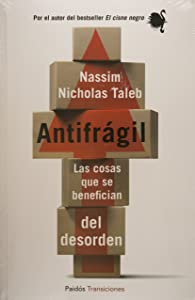 Antifragil. Las cosas que se benefician del desorden (Spanish Edition)
