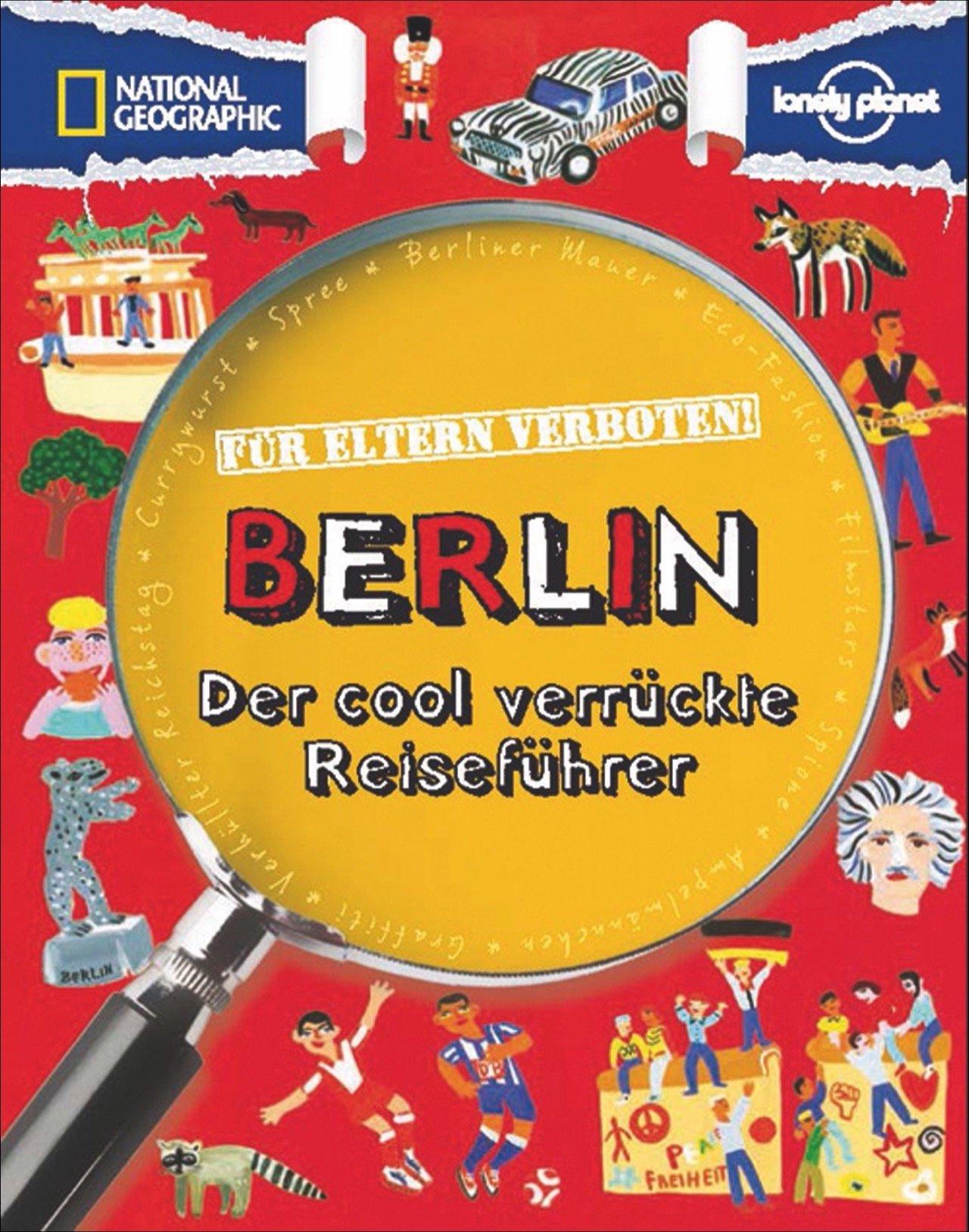 Reiseführer Berlin  Für Eltern Verboten  Berlin. Der Cool Verrückte Reiseführer Für Jugendliche. Statt Geschichte Und Architektur Entdecken Kinder In Berlin Currywurst Und Ampelmännchen