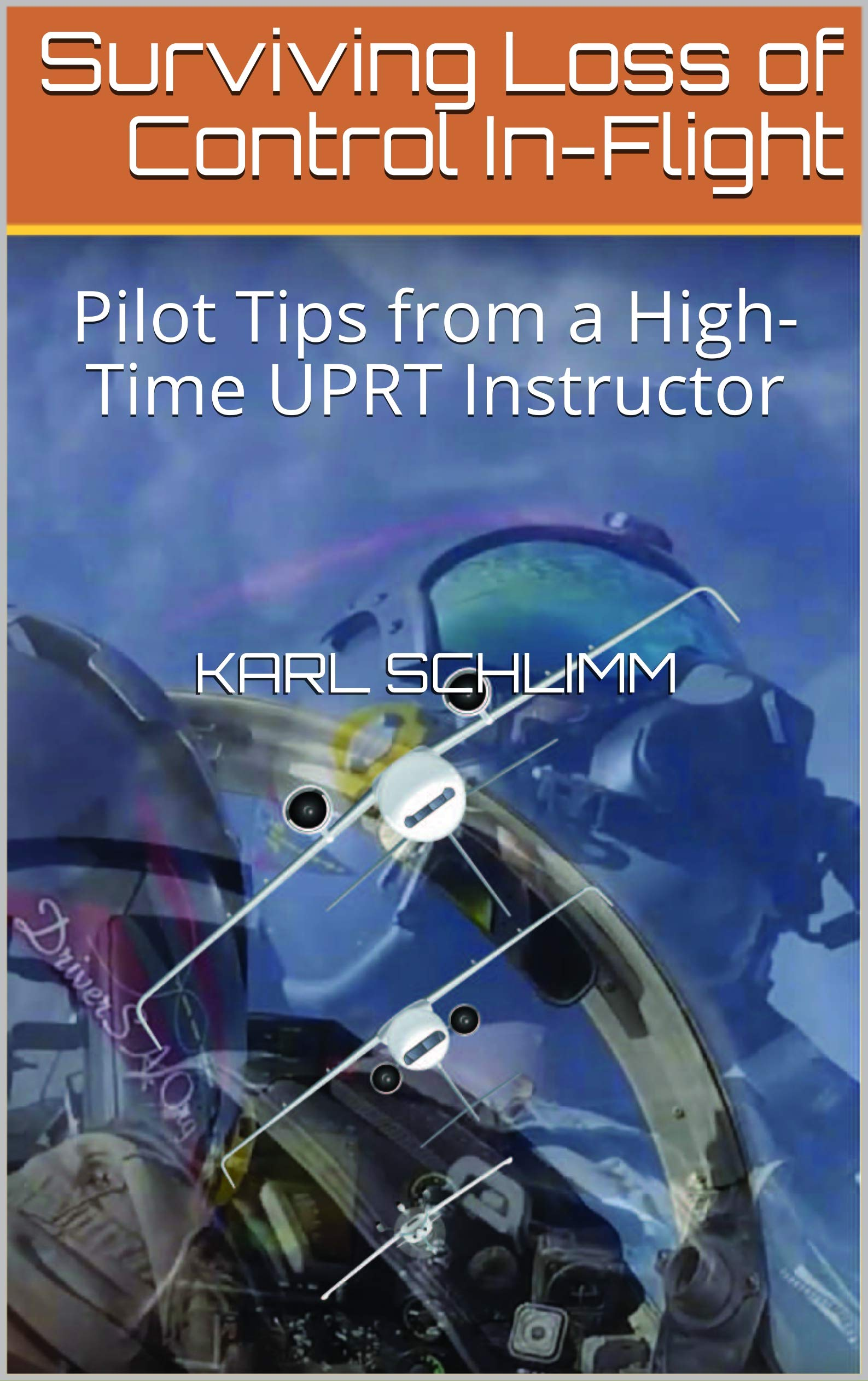 Surviving Loss of Control In-Flight: Pilot Tips from a High-Time UPRT Instructor