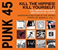 Punk 45. Kill The Hippies! Kill Yourself! The American Nation Destroys Its Young. Underground Punk in the United States of America, Vol. 1. 1973-1980