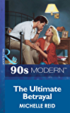 The Ultimate Betrayal (Mills & Boon Vintage 90s Modern)