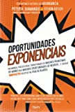 Oportunidades Exponenciais. Um Manual Prático Para Transformar os Maiores Problemas do Mundo nas Maiores Oportunidades de Negócios. Bold