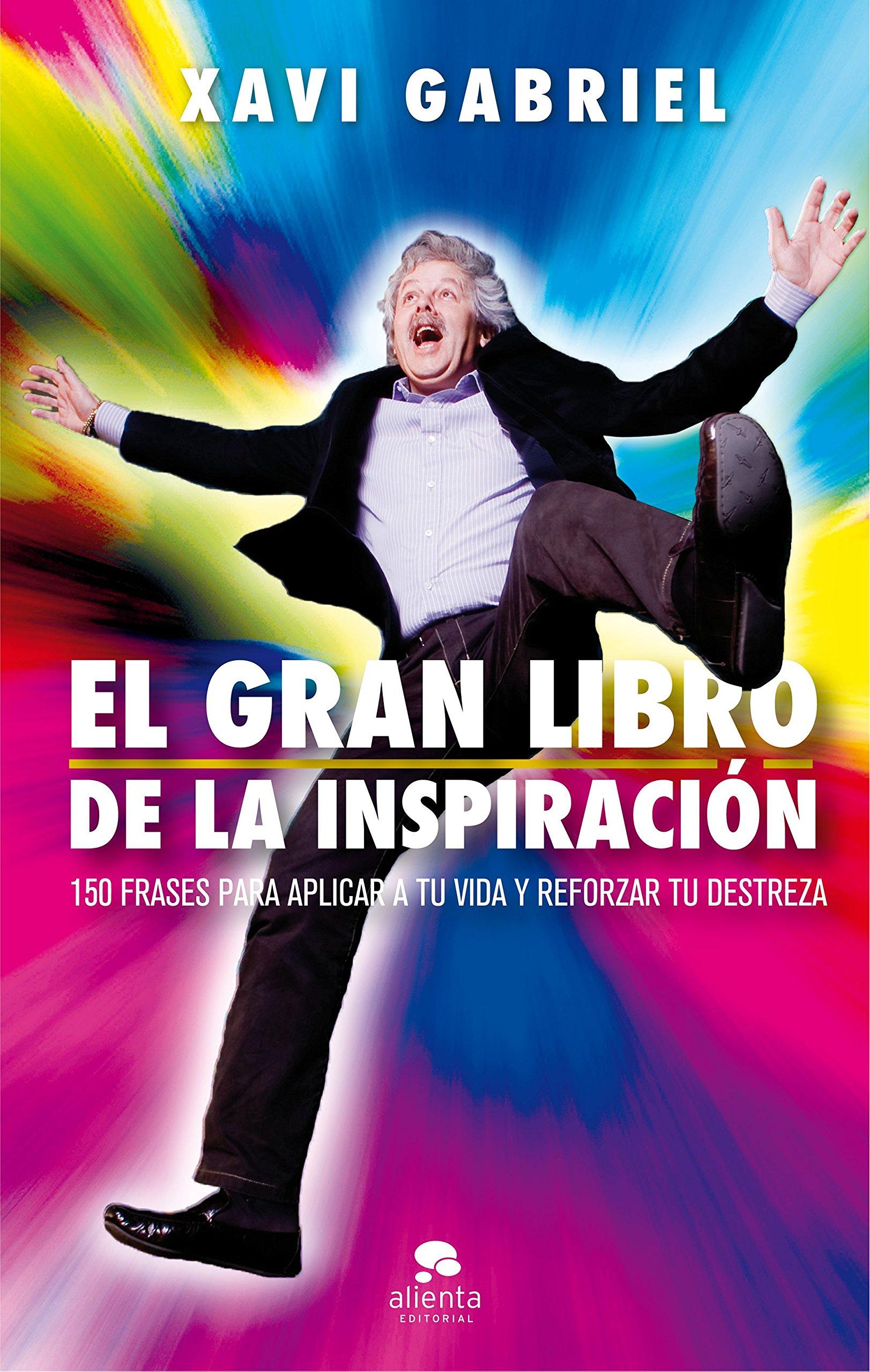 El gran libro de la inspiración: 150 frases para aplicar a tu vida y reforzar tu destreza COLECCION ALIENTA: Amazon.es: Xavi Gabriel: Libros