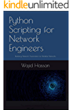 Python Scripting for Network Engineers: Realizing Network Automation for Reliable Networks