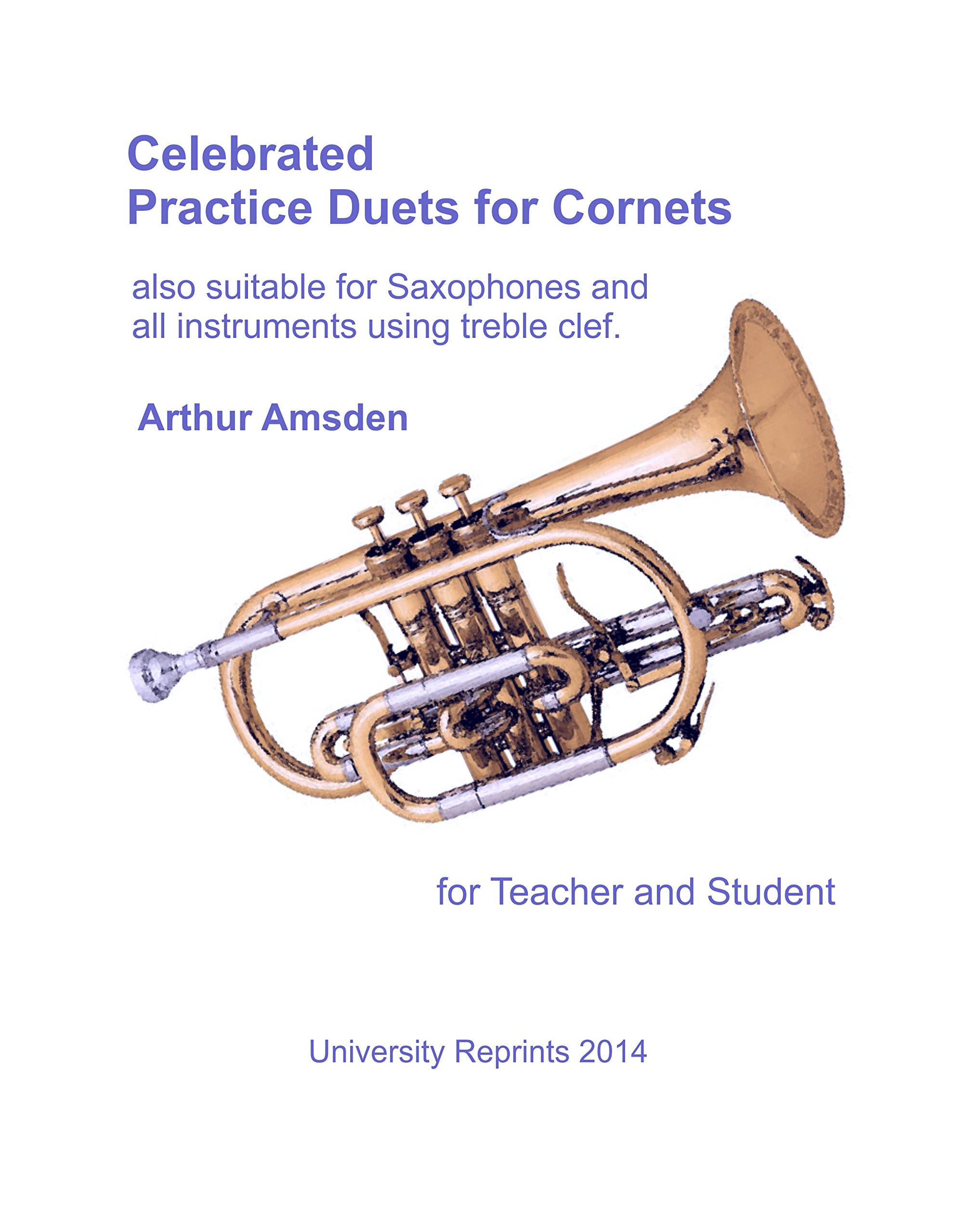 Download Celebrated Practice Duets for Cornets - also suitable for Saxophones and all instruments using treble clef. for Student and Teacher. [Student Loose Leaf Facsimile Edition. Re-Imaged from Original for Greater Clarity. 2014] pdf