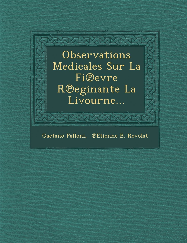 Download Observations Medicales Sur La Fi℗evre R℗eginante La Livourne... (French Edition) ebook