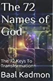 The 72 Names of God: The 72 Keys To Transformation: Volume 1 (Sacred Names)
