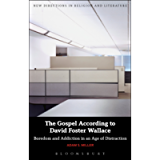 The Gospel According to David Foster Wallace: Boredom and Addiction in an Age of Distraction (New Directions in Religion…