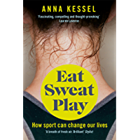 Eat Sweat Play: How Sport Can Change Our Lives (English Edition)
