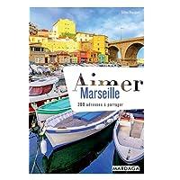 Aimer Marseille : 200 adresses à partager