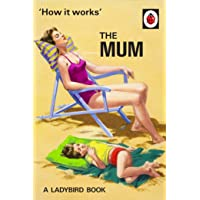 How It Works: The Mum (Ladybirds for Grown-Ups)