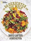 In 80 Gerichten um die Welt: 80 geniale Rezepte der weltbesten Köche. Mit einem Vorwort von Jamie Oliver
