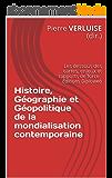 Histoire, Géographie et Géopolitique de la mondialisation contemporaine: Les dessous des cartes, enjeux et rapports de force (Préparation aux concours t. 1)