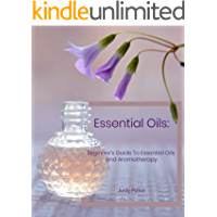 Essential Oils: Beginner's Guide To Essential Oils and Aromatherapy