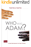 Who Was Adam: A Creation Model Approach to the Origin of Humanity (English Edition)