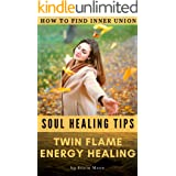 TWIN FLAME ENERGY HEALING: How To Find Inner Union (Soul Growth Inspirations Book 3)