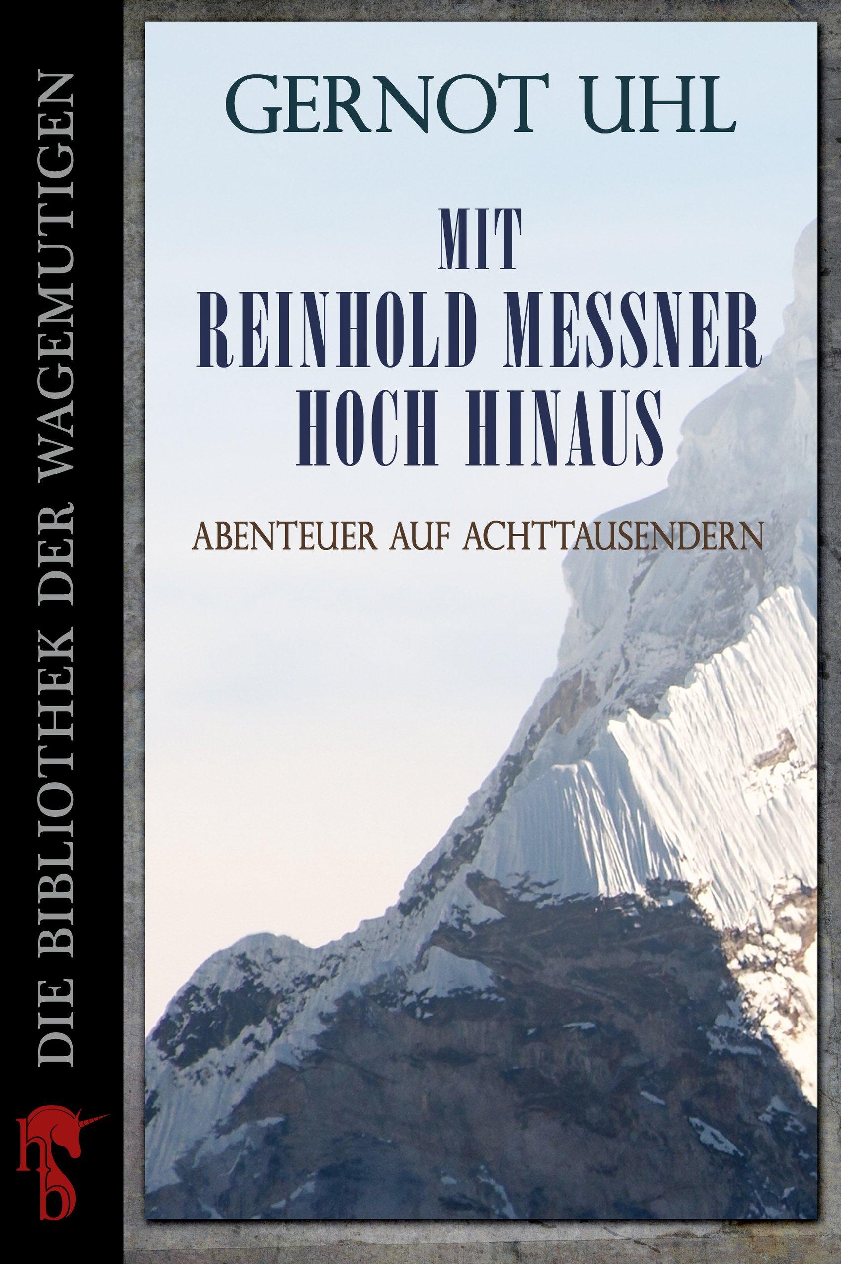 Mit Reinhold Messner Hoch Hinaus  Abenteuer Auf Achttausendern  Kindle Single