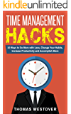 Time Management Hacks: 10 Ways to Do More with Less, Change Your Habits, Increase Productivity and Accomplish More