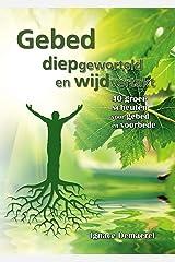 Gebed, diepgeworteld en wijdvertakt.: 40 groeischeuten voor gebed en voorbede (Dutch Edition) Kindle Edition
